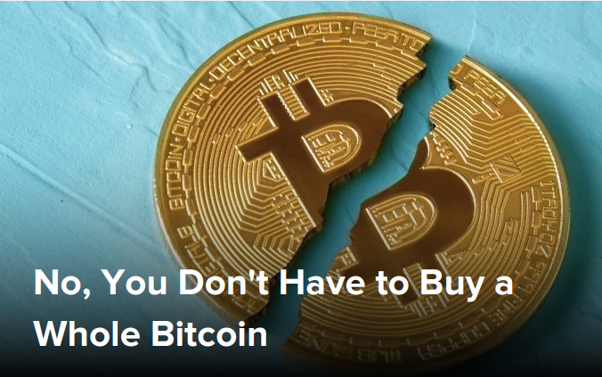 No, You Don't Have to Buy a Whole Bitcoin