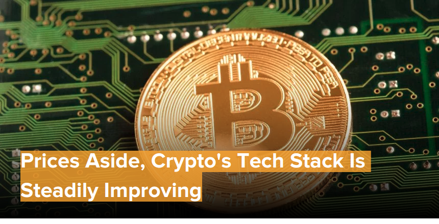 Prices Aside, Crypto's Tech Stack Is Steadily Improving
